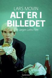 Alt er i billedet: Om Jørgen Leths film