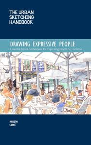 The Urban Sketching Handbook  Drawing Expressive People PDF
