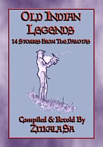 OLD INDIAN LEGENDS   14 Native American Legends from the Dakotas PDF