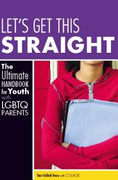 Let's Get This Straight: The Ultimate Handbook for Youth with LGBTQ Parents