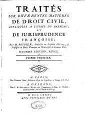 Traités sur différentes matières de droit civil appliquées à l'usage du barreau et de jurisprudence française: oeuvres posthumes : coutumes d'Orléans, Volume1