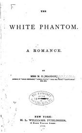 The White Phantom: A Romance