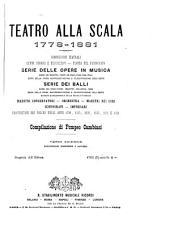 Teatro alla Scala, 1776-1881: commissioni teatrali, cenni storici e descrittivi, pianta del fabbricato. Serie delle opere in musica ... Serie dei balli ...