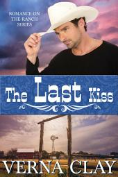 The Last Kiss: Book 10 of Romance on the Ranch Series