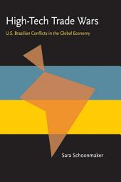 High-Tech Trade Wars: U.S.–Brazillian Conflicts in the Global Economy