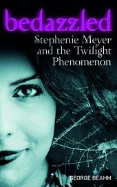 Bedazzled: Stephenie Meyer and the Twilight Phenomenon
