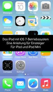 Das iPad mit iOS 7-Betriebssystem Eine Anleitung für Einsteiger Für iPad und iPad Mini