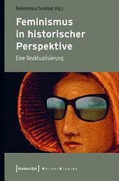 Feminismus in historischer Perspektive: Eine Reaktualisierung