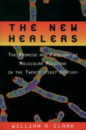 The New Healers: The Promise and Problems of Molecular Medicine in the Twenty-First Century