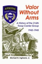 Valor Without Arms: A History of the 316th Troop Carrier Group, 1942-1945