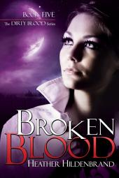 Broken Blood: Dirty Blood book 5