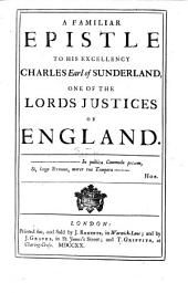 A familiar epistle to His Excellency Charles Earl of Sunderland, one of the Lords Justices of England. [Signed: J. S., i.e. Jonathan Smedley.]