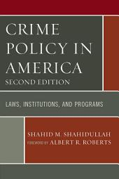 Crime Policy in America: Laws, Institutions, and Programs, Edition 2