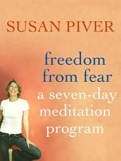 Freedom from Fear: A Seven-Day Meditation Program: A Seven-Day Meditation Program