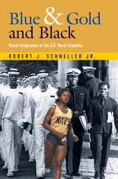 Blue & Gold and Black: Racial Integration of the U.S. Naval Academy