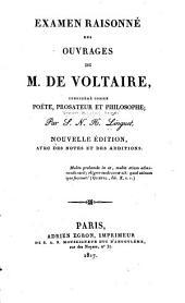 Examen raisonné des ouvrages de M. de Voltaire: considéré comme poëte, prosateur et philosophe