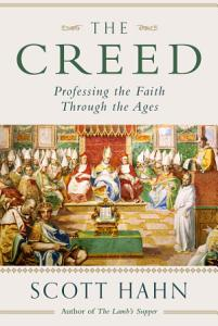 The Creed  Professing the Faith Through the Ages Book