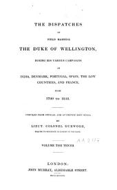The Dispatches of Field Marshal the Duke of Wellington: During His Various Campaigns in India, Denmark, Portugal, Spain, the Low Countries, and France, from 1799 to 1818, Volume 10