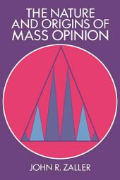 The Nature and Origins of Mass Opinion