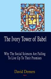 The Ivory Tower of Babel: Why the Social Sciences are Failing to Live Up to Their Promises