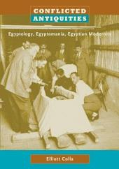 Conflicted Antiquities: Egyptology, Egyptomania, Egyptian Modernity