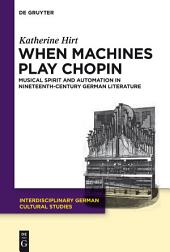 When Machines Play Chopin: Musical Spirit and Automation in Nineteenth-Century German Literature