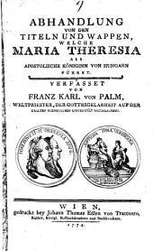 Abhandlung von den Titeln und Wappen, welche Maria Theresia führt