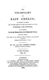 The Vocabulary of East Anglia: An Attempt to Record the Vulgar Tongue of the Twin Sister Counties, Norfolk and Suffolk, as it Existed in the Last Twenty Years of the Eighteenth Century, and Still Exists; with Proof of Its Antiquity from Etymology and Authority ...