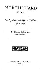 North-vvard hoe, by Thomas Decker and Iohn Webster. 1607. The famovs history of Sir Thomas Wyat, by Thomas Dickers and Iohn Webster. 1607. The roaring girle. Or, Moll Cut-purse, by T. Middleton and T. Dekkar. London triumphing. 1612. If it be not good, the Diuel is in it. 1612