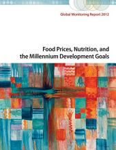 Global Monitoring Report 2012: Food Prices, Nutrition, and the Millennium Development Goals