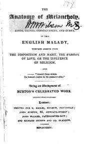 """The Anatomy of Melancholy,: In which the Kinds, Causes, Consequences, and Cures of this English Malady, ... are -- """"traced from Within Its Inmost Centre to Its Outmost Skin."""""""