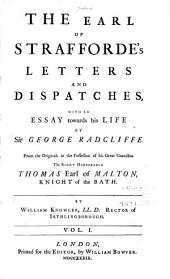 The Earl of Strafforde's Letters and Dispatches: With an Essay Towards His Life, Volume 1