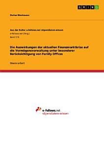 Die Auswirkungen der aktuellen Finanzmarktkrise auf die Verm  gensverwaltung unter besonderer Ber  cksichtigung von Family Offices PDF