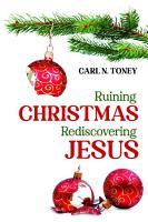 Ruining Christmas  Rediscovering Jesus PDF