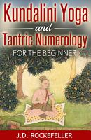 Kundalini Yoga and Tantric Numerology for the Beginner PDF