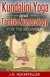 Kundalini Yoga And Tantric Numerology For The Beginner Book PDF