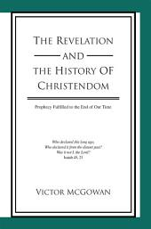 The Revelation and the History of Christendom: Prophecy Fulfilled to the End of Our Time