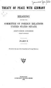 Treaty of Peace with Germany: Hearings Before the Committee on Foreign Relations, United States Senate, Sixty-sixth Congress, First Session, Parts 8-11