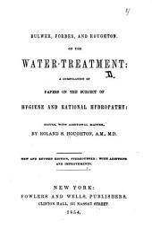 Bulwer, Forbes, and Houghton on the water-treatment: a compilation of papers on the subject of hygiene and rational hydropathy