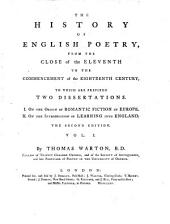 The History of English Poetry from the Close of the Eleventh to the Commencement of the Eigteenth Century, to which are Prefixed Two Dissertations 1. on the Origin of Romantic Fiction in Europe 2. on the Introduction of Learning Into England. 2. Ed: Volume 1