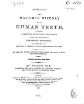 The natural history of the human teeth including a particular elucidation of the changes which take place during the second dentition and describing the proper mode of treatment to prevent irregularities of the teeth...