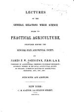 Lectures on the General Relations which Science Bears to Practical Agriculture