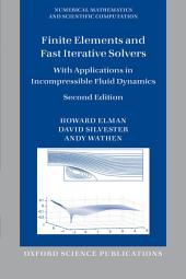 Finite Elements and Fast Iterative Solvers: with Applications in Incompressible Fluid Dynamics, Edition 2