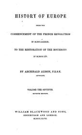 History of Europe: From the Commencement of the French Revolution in MDCCLXXXIX [i.e. 1789] to the Restoration of the Bourbons in MDCCCXV [i.e. 1815], Volume 7