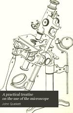 A Practical Treatise on the Use of the Microscope, Including the Different Methods of Preparing and Examining Animal, Vegetable, and Mineral Structures