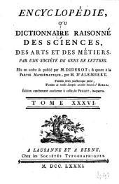 Encyclopédie, ou Dictionnaire raisonné des sciences, des arts et des métiers: Volume36