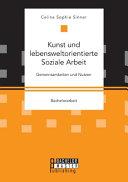 Kunst und lebensweltorientierte Soziale Arbeit  Gemeinsamkeiten und Nutzen PDF