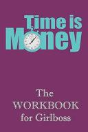 Time Is Money the Workbook for Girlboss: Ein Journal, Notizbuch Und Workbook F
