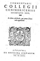 Commentarii Collegii Conimbricensis Societatis Iesu, in libros Aristotelis, qui parua naturalia appellantur