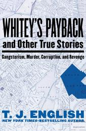 Whitey's Payback: And Other True Stories: Gangsterism, Murder, Corruption, and Revenge